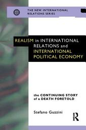 Realism in International Relations and International Political Economy: The Continuing Story of a Death Foretold