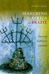 Searching for Africa in Brazil: Power and Tradition in Candomblé