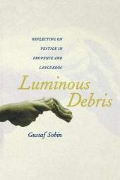 Luminous Debris: Reflecting on Vestige in Provence and Languedoc
