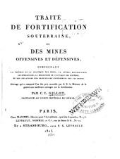 Traite de fortification souterraine, ou, Des mines offensives et défensives, contenant la théorie et la pratique des mines, la guerre souterraine, les démolitions, la description de l'attaque des systèmes, et les relations des principales expériences sur les mines