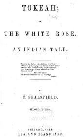 Tokeah, Or, The White Rose: An Indian Tale