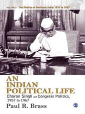 An Indian Political Life: Charan Singh and Congress Politics, 1957 to 1967