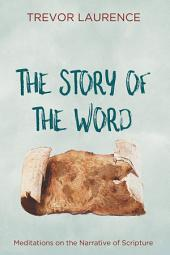 The Story of the Word: Meditations on the Narrative of Scripture