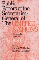 Public Papers of the Secretaries General of the United Nations: Volume 7 U. Thant 1965-1967