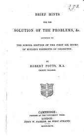 Brief hints for the solution of the problems, &c. appended to the School Edition of the first Six Books of Euclid's Elements of Geometry