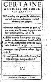 Certaine articles or forcible reasons. Discouering the palpable absurdities, and most notorious and intricate errors of the Protestants religion. [Signed: H. T., i.e. Thomas Wright.]