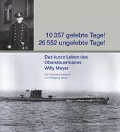 10.357 gelebte Tage! 26.552 ungelebte Tage!: Das kurze Leben des Obersteuermanns Willy Meyer
