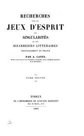 Recherches sur les jeux d'esprit, les singularités et les bizarreries littéraires principalement en France: Volume2