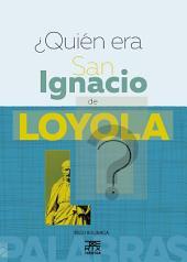 ¿Quién era San Ignacio de Loyola ?