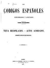Los codigos españoles concordados y anotados: Nueva recopilación. Autos acordados. Ordenanzas de Bilbao