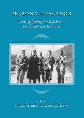 Persona and Paradox: Issues of Identity for C.S. Lewis, his Friends and Associates