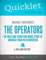 Quicklet on Michael Hastings  The Operators  The Wild and Terrifying Inside Story of America s War in Afghanistan PDF
