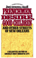 Frenchmen Desire Good Children And Other Streets Of New Orleans PDF