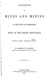 Statistics of Mines and Mining in the States and Territories West of the Rocky Mountains: Being the ... Annual Report, Issue 3