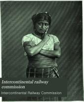Intercontinental railway commission: Volume 1, Part 1