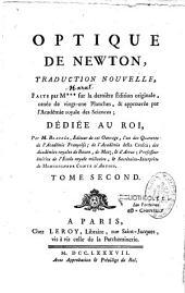 Optique de Newton, traduction nouvelle, faite par M*** sur la dernière édition originale, ornée de vingt-une planches, & approuvée par l'Académie royale des sciences ; dédiée au Roi, par M. Beauzée,... Tome premier [-Tome second]