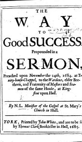 The Way to Good Success Propounded in a Sermon [on Ps. Xxxvii. 5] ... By N. L. Minister of the Gospel at St. Mary's Church in Hull