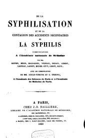 De la syphilisation et de la contagion des accidents secondaires de la syphilis: communications à l'Académie Nationale de Médecine
