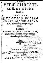 Canon vitae christianae & spiritualis eiusdem endologiae et preculae... longe dulcissimae