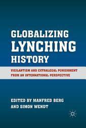 Globalizing Lynching History: Vigilantism and Extralegal Punishment from an International Perspective