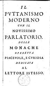Il puttanismo moderno: con il novissimo parlatorio delle monache operetta piacevole ...