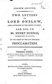 Two Letters to Lord Onslow, lord-lieutenant of the County of Surry: and one to Mr. H. Dundas, Secretary of State, on the subject of the late excellent Proclamation for suppressing seditious publications. Third edition