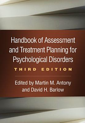 Handbook of Assessment and Treatment Planning for Psychological Disorders  Third Edition