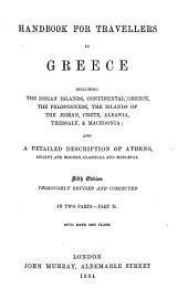 Handbook for Travellers in Greece: Including the Ionian Islands, Continental Greece, the Peloponnese, the Islands of the Ægean Sea, Crete, Albania, Thessaly, & Macedonia; and a Detailed Description of Athens, Ancient and Modern, Classical and Mediæval, Part 1