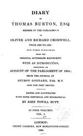 Diary, of Thomas Burton, Esq. Member in the Parliaments of Oliver and Richard Cromwell from 1656-59 ...: With an ... Account of the Parliament of 1654; from the Journal of Guibon Goddard ...