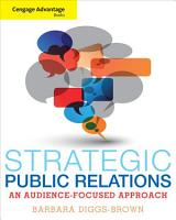 Cengage Advantage Books  Strategic Public Relations  An Audience Focused Approach PDF