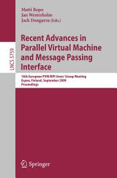 Recent Advances in Parallel Virtual Machine and Message Passing Interface: 16th European PVM/MPI Users' Group Meeting, Espoo, Finland, September 7-10, 2009, Proceedings