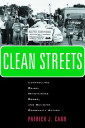 Clean Streets: Controlling Crime, Maintaining Order, and Building Community Activism