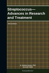 Streptococcus—Advances in Research and Treatment: 2013 Edition