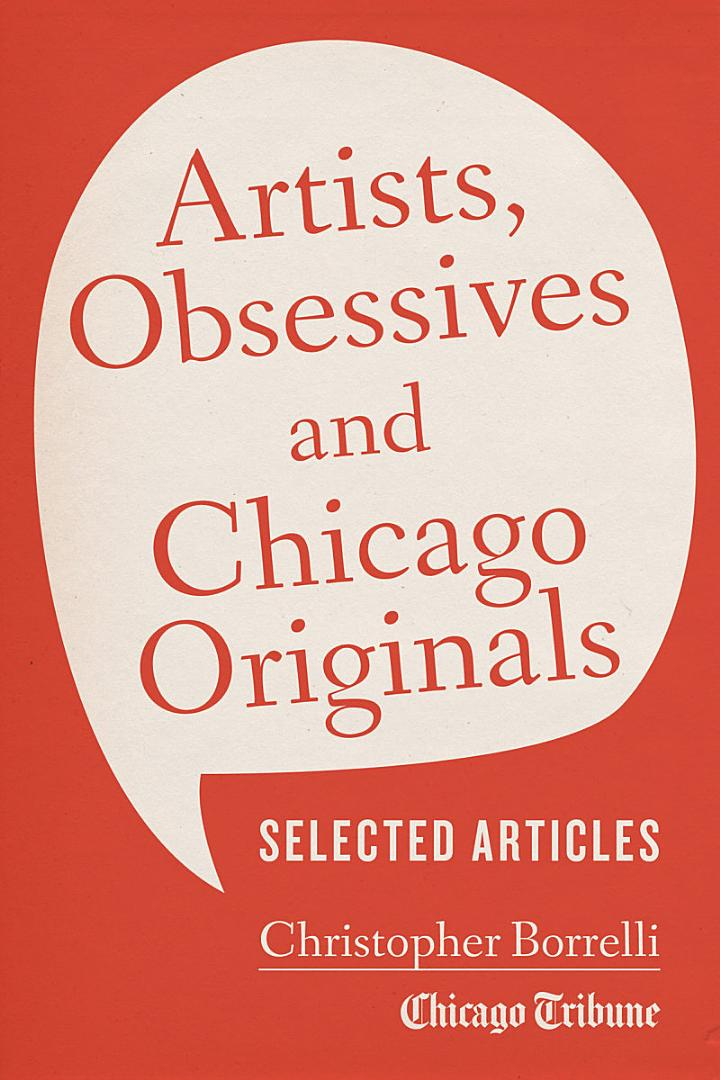 Artists, Obsessives and Chicago Originals