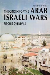 The Origins of the Arab Israeli Wars: Edition 4