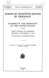 Terms of Armistice Signed by Germany: Address of the President of the United States to the Joint Session of the Congress Monday, November 11, 1918, in the House of Representatives ...
