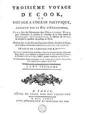 Troisième voyage de Cook, ou, Voyage a l'Océan Pacifique: ordonné par le Roi d'Angleterre, pour faire des découvertes dans l'Hémisphere Nord, pour déterminer la position & l'étendue de la Côte Ouest de l'Amérique Septentrionale, sa distance de l'Asie, & résoudre la question du passage au Nord. Exécuté sous la direction des Capitaines Cook, Clerke & Gore, sur les Vaisseaux la Résolution & la Découverte, en 1776, 1777, 1778, 1779 & 1780, Volume3