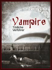 Vampire - Tödliche Verführer: Eine Sammlung von Romanen, Geschichten und Gedichten
