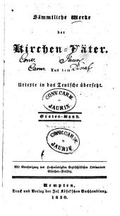 Sämmtliche Werke der Kirchen-Väter: Aus dem Urtexte in das Teutsche übersetzt, Band 1