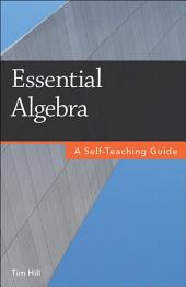 Essential Algebra: A Self-Teaching Guide
