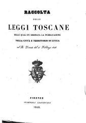 Raccolta delle leggi toscane delle quali fu ordinata la pubblicazione nella città e territorio di Lucca col R. Decreto del 26 Febbraio 1848