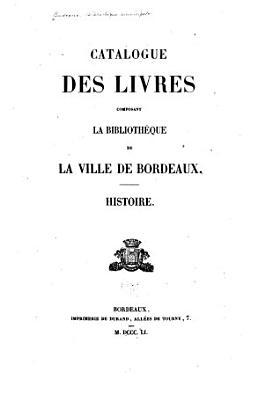 Catalogue des livres composant la Biblioth  que de la ville de Bordeaux PDF