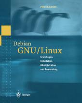 Debian GNU/Linux: Grundlagen, Installation, Administration und Anwendung