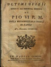 Ultimi ufizii renduti all'immortal memoria di Pio 6. p.m. dalla metropolitana chiesa di Napoli a' 7 novembre 1799 [Gaetano Gaglione]