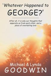 'Whatever Happened to George?': After all, it is only our thoughts that separate us from each other, and a place of everlasting love