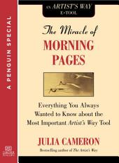 The Miracle of Morning Pages: Everything You Always Wanted to Know About the Most Important Artist's Way Tool: A Special from Tarcher/Penguin