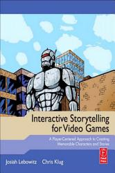 Interactive Storytelling For Video Games Book PDF