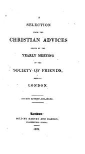 A Selection from the Christian Advices Issued by the Yearly Meeting of the Society of Friends Held in London