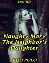 Naughty Mary, the Neighbor's Daughter (Erotica)