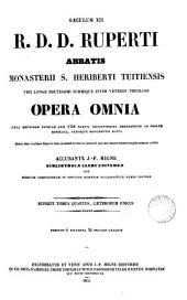 R.D.D. Ruperti Abbatis Monasterii S. Heriberti Tuitiensis viri longe doctissimi summique inter veteres theologi opera omnia: De divinis officiis, and other works